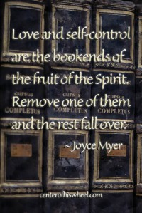 Love and Selfcontrol Joyce Myer Center of His Wheel