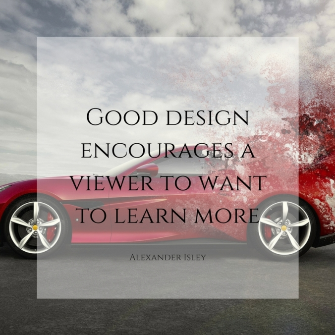 Good design encourages a viewer to want to learn more